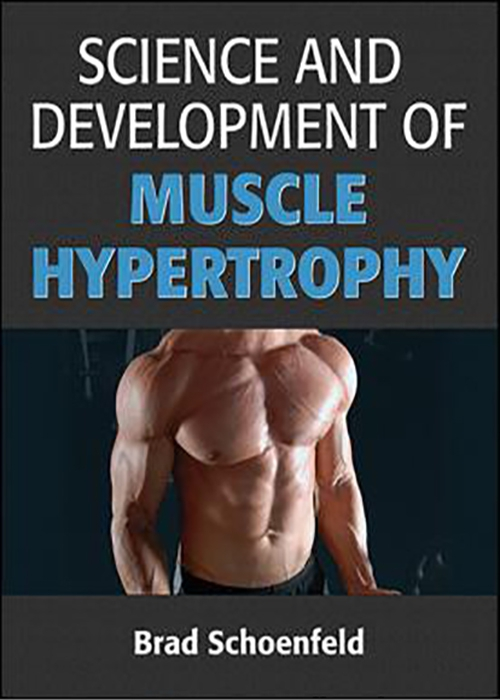 Science and Development of Muscle Hypertrophy - Brad Schoenfeld